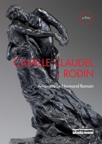 Antoinette Le Normand-Romain - Camille Claudel et Rodin - Le temps remettra tout en place.