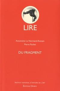 Antoinette Le Normand-Romain et Pierre Pachet - Du fragment.