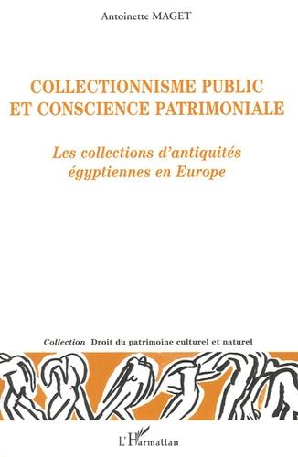 Antoinette Maget - Collectionnisme public et conscience patrimoniale - Les collections d'antiquités égyptiennes en Europe.