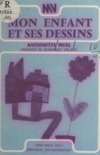 Antoinette Muel et Anne Sommermeyer - Mon enfant et ses dessins - Le langage des symboles.