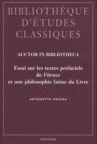 Antoinette Novara - Auctor in bibliotheca - Essai sur les textes préfaciels de Vitruve et une philosophie latine du livre.