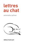 Antoinette Rychner - Lettres au chat.