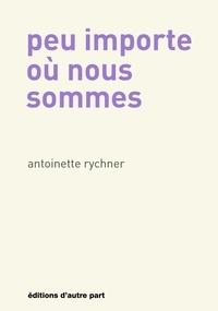 Antoinette Rychner - Peu importe où nous sommes.