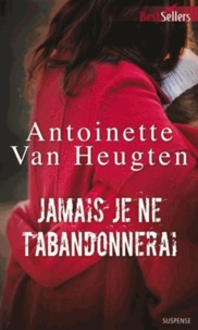 Antoinette Van Heugten - Jamais je ne t'abandonnerai.