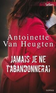 Antoinette Van Heugten et Antoinette Van Heugten - Jamais je ne t'abandonnerai.