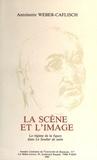 Antoinette Weber-Caflisch - La scène et l'image - Le régime de la figure dans Le Soulier de satin.