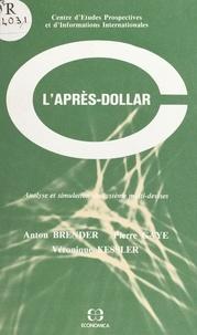 Anton Brender et Pierre Gaye - L'après-dollar : analyse et simulation du système multi-devises.