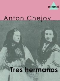 Anton Chejov - Tres hermanas.