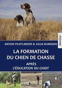 Anton Fichtlmeier et Julia Numssen - La formation du chien de chasse après l'éducation du chiot.