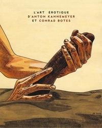 Anton Kannemeyer et Conrad Botes - L'art érotique d'Anton Kannemeyer et Conrad Botes.