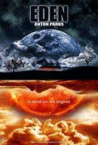 Anton Parks - Eden - La vérité sur nos origines.