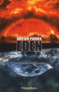 Anton Parks - Eden - The truth about our origins.
