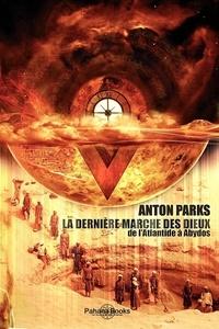Anton Parks - La dernière marche des Dieux.