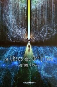 Anton Parks - Le Chaos des origines.