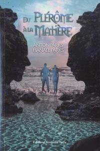 Anton Parks et Hanael Parks - Le plérôme et la matière.