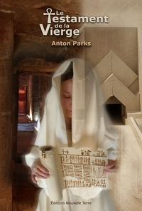 Anton Parks - Le Testament de la Vierge - Ou La Nativité décryptée.