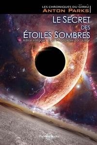 Anton Parks - Les chroniques du Girkù Tome 1 : Le secret des étoiles sombres.