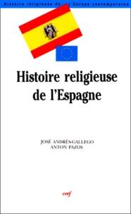 Anton Pazos et José Andrés-Gallego - Histoire religieuse de l'Espagne.