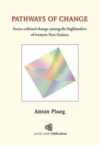 Anton Ploeg - Pathways of change - Socio-cultural change among the highlanders of western New Guinea.