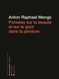 Anton Raphael Mengs - Pensées sur la beauté et sur le goût dans la peinture.