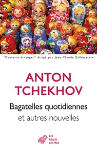 Anton Tchekhov - Bagatelles quotidiennes et autres nouvelles.