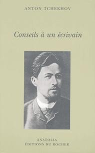 Anton Tchekhov - Conseils à un écrivain - Suivie de Vie de Anton Tchekhov de Natalia Ginzburg.
