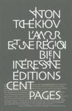 Anton Tchekhov - L'amour est une région bien intéressante - Correspondance et Notes de Sibérie.