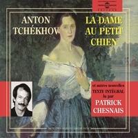 Anton Tchekhov et Patrick Chesnais - La dame au petit chien et autres nouvelles - Texte intégral.