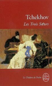 Anton Tchekhov - Les Trois Soeurs - Drame en quatre actes.