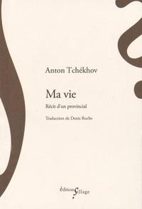 Anton Tchekhov - Ma vie - Récit d'un provincial.