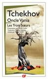 Anton Tchekhov - Oncle Vania ; Les Trois Soeurs.