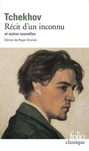 Anton Tchekhov - Récit d'un inconnu - Et autres nouvelles.