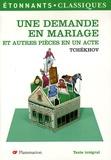 Anton Tchekhov - Une demande en mariage - Et autres pièces en un acte.