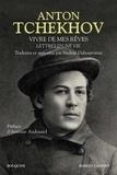Anton Tchekhov - Vivre de mes rêves - Lettres d'une vie.