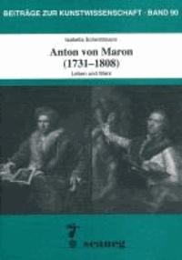 Anton von Maron (1731-1808) - Leben und Werk.