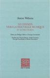 Anton Webern et Philippe Albèra - Le chemin vers la nouvelle musique et autres écrits.