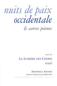 Antonella Anedda - Nuits de paix occidentale et autres poèmes - Précédé de Basse lumière, suivi de La lumière des choses.