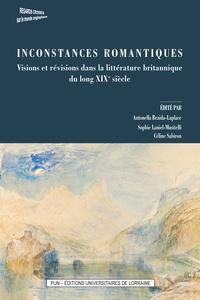 Antonella Braida-Laplace et Sophie Laniel-Musitelli - Inconstances romantiques - Visions et révisions dans la littérature britannique du long XIXe siècle.