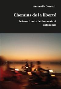 Antonella Corsani - Chemins de la liberté - Le travail entre hétéronomie et autonomie.