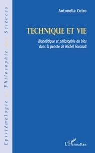 Antonella Cutro - Technique et vie - Biopolitique et philosophie du bios dans la pensée de Michel Foucault.