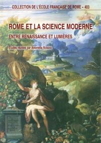 Antonella Romano - Rome et la science moderne - Entre Renaissance et Lumières.