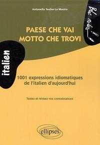 Antonella Teulier-La Mastra - Paese che vai, motto che trovi - 1001 expressions idiomatiques de l'italien d'aujourd'hui.