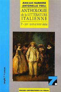 Antonello Perli - Anthologie de la littérature italienne - Tome 2, XVIe-XVIIe et XVIIIe siècles.