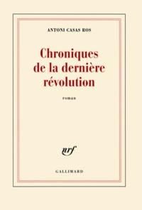 Antoni Casas Ros - Chroniques de la dernière révolution.