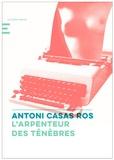 Antoni Casas Ros - L'arpenteur des ténèbres.