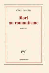 Antoni Casas Ros - Mort au romantisme.