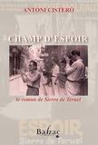 Antoni Cistero - Champ d'espoir - Le roman de Teruel.