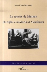 Antoni Jaxa-Bykowski - Le sourire de Maman - Un enfant à Auschwitz et Mauthausen (août 1944-mai 1945).