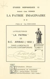 """Antoni-Lluc Ferrer et Guy Mercadier - La patrie imaginaire (2). La projection de """"La Pàtria"""" de B. C. Aribau (1832) dans la mentalité catalane contemporaine."""