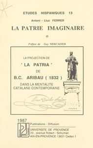 """Antoni-Lluc Ferrer et Guy Mercadier - La patrie imaginaire : la projection de """"La Pàtria"""" de B.C. Aribau (1832) dans la mentalité catalane contemporaine."""